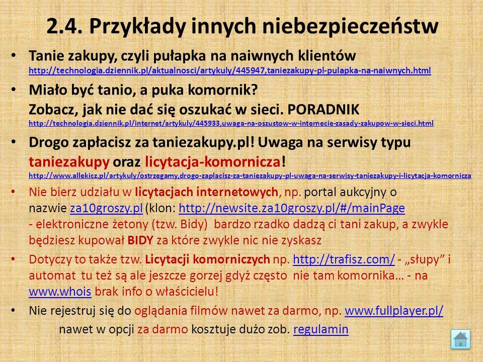 2.4. Przykłady innych niebezpieczeństw Tanie zakupy, czyli pułapka na naiwnych klientów http://technologia.dziennik.pl/aktualnosci/artykuly/445947,tan