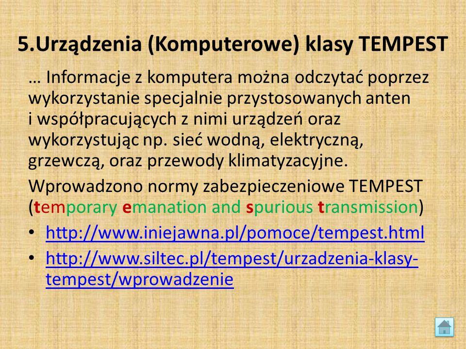 5.Urządzenia (Komputerowe) klasy TEMPEST … Informacje z komputera można odczytać poprzez wykorzystanie specjalnie przystosowanych anten i współpracujących z nimi urządzeń oraz wykorzystując np.