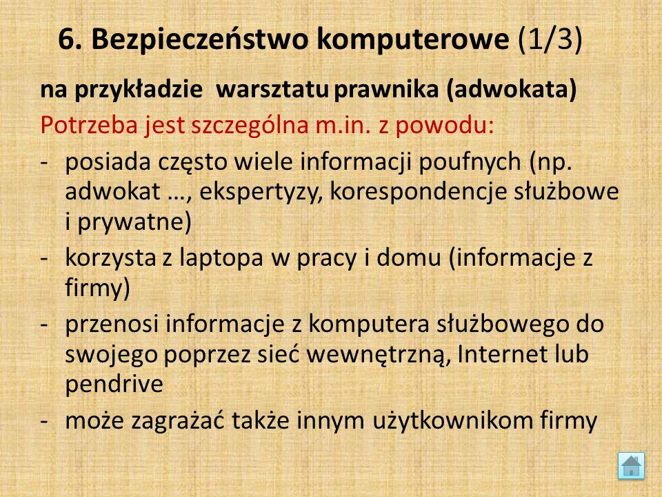 6. Bezpieczeństwo komputerowe (1/3) na przykładzie warsztatu prawnika (adwokata) Potrzeba jest szczególna m.in. z powodu: -posiada często wiele inform