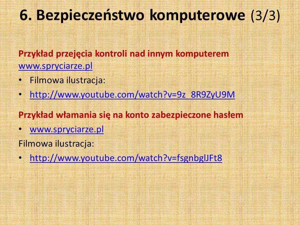 6. Bezpieczeństwo komputerowe (3/3) Przykład przejęcia kontroli nad innym komputerem www.spryciarze.pl www.spryciarze.pl Filmowa ilustracja: http://ww