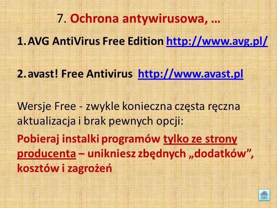 7. Ochrona antywirusowa, … 1.AVG AntiVirus Free Edition http://www.avg.pl/http://www.avg.pl/ 2.avast! Free Antivirus http://www.avast.plhttp://www.ava