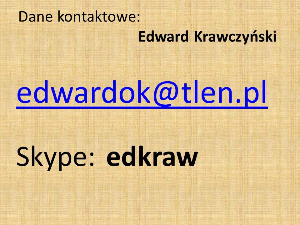 Dane kontaktowe: Edward Krawczyński edwardok@tlen.pl Skype:edkraw