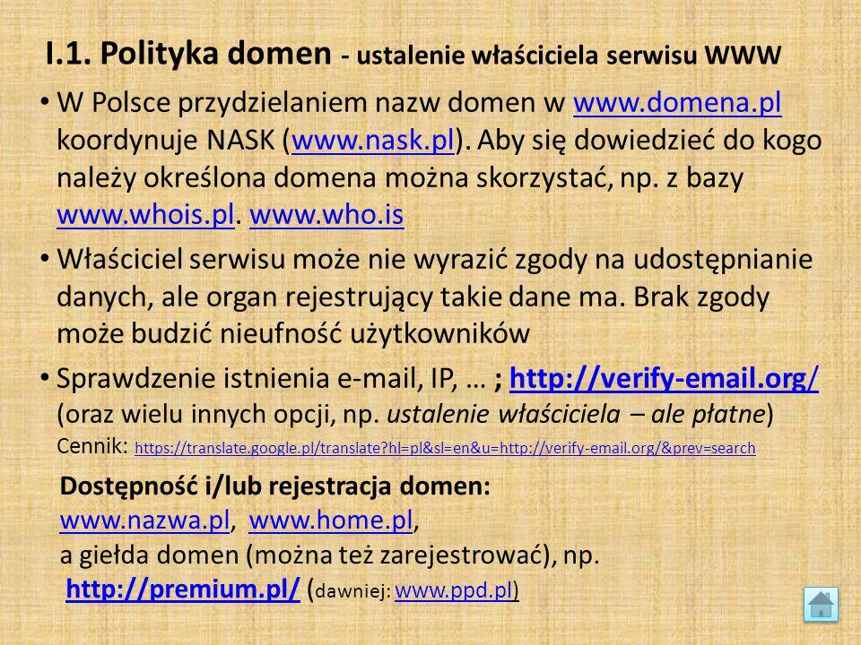 I.1. Polityka domen - ustalenie właściciela serwisu WWW W Polsce przydzielaniem nazw domen w www.domena.pl koordynuje NASK (www.nask.pl). Aby się dowi