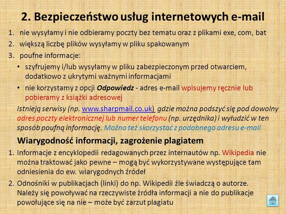 2. Bezpieczeństwo usług internetowych e-mail 1.nie wysyłamy i nie odbieramy poczty bez tematu oraz z plikami exe, com, bat 2.większą liczbę plików wys