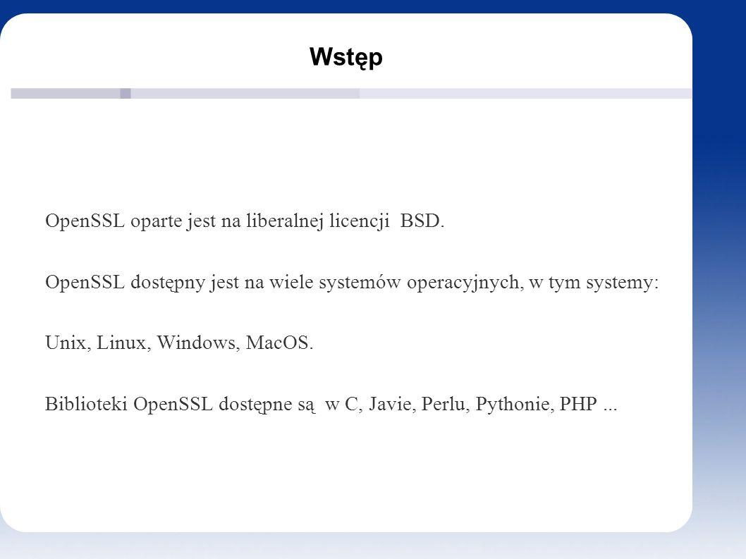 Wstęp OpenSSL oparte jest na liberalnej licencji BSD. OpenSSL dostępny jest na wiele systemów operacyjnych, w tym systemy: Unix, Linux, Windows, MacOS