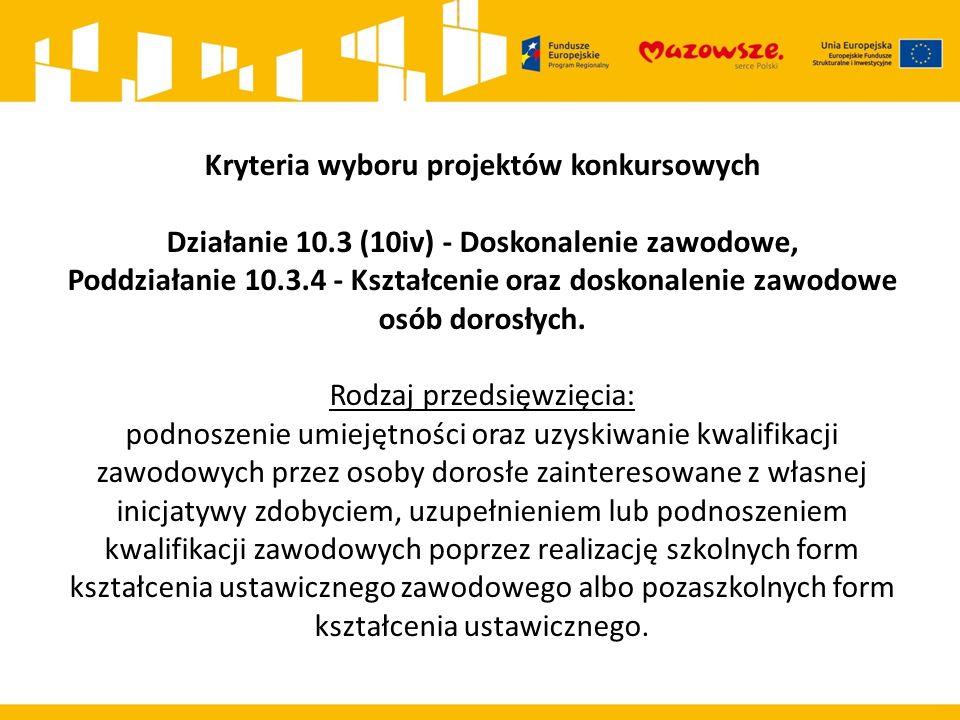 Kryteria wyboru projektów konkursowych Działanie 10.3 (10iv) - Doskonalenie zawodowe, Poddziałanie 10.3.4 - Kształcenie oraz doskonalenie zawodowe osób dorosłych.