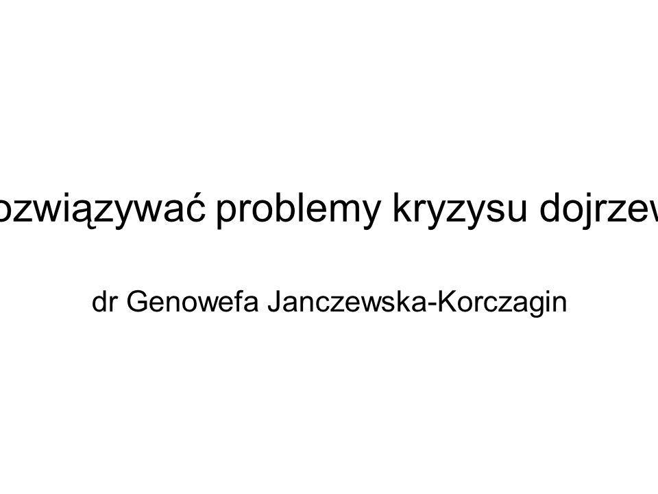 Jak rozwiązywać problemy kryzysu dojrzewania dr Genowefa Janczewska-Korczagin