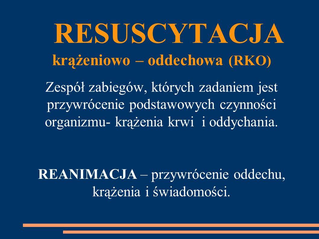 RESUSCYTACJA krążeniowo – oddechowa (RKO) Zespół zabiegów, których zadaniem jest przywrócenie podstawowych czynności organizmu- krążenia krwi i oddychania.