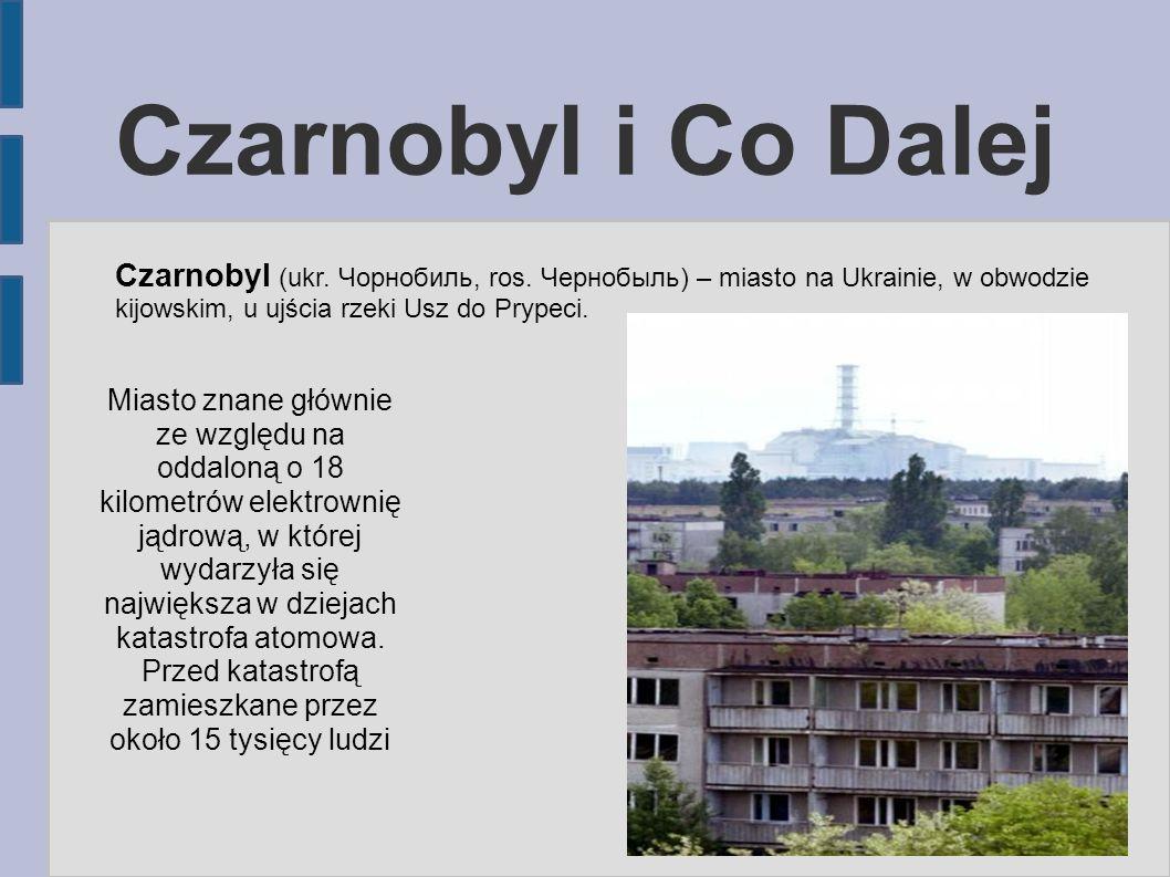Czarnobyl i Co Dalej Czarnobyl (ukr. Чорнобиль, ros.