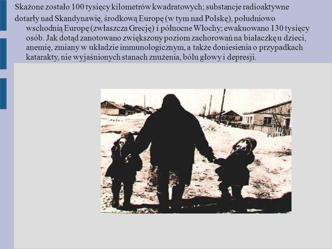 Skażone zostało 100 tysięcy kilometrów kwadratowych; substancje radioaktywne dotarły nad Skandynawię, środkową Europę (w tym nad Polskę), południowo wschodnią Europę (zwłaszcza Grecję) i północne Włochy; ewakuowano 130 tysięcy osób.