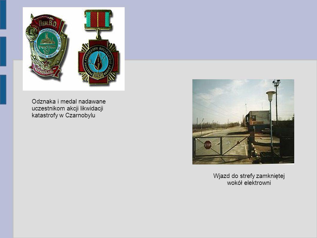 Odznaka i medal nadawane uczestnikom akcji likwidacji katastrofy w Czarnobylu Wjazd do strefy zamkniętej wokół elektrowni