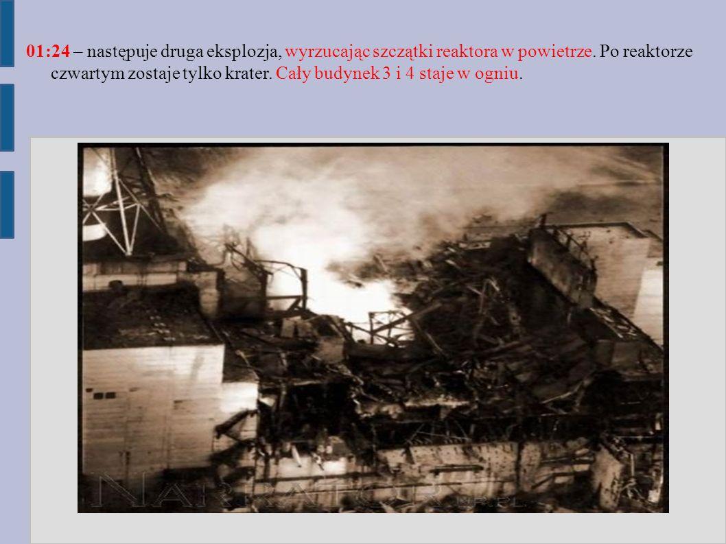 01:24 – następuje druga eksplozja, wyrzucając szczątki reaktora w powietrze.