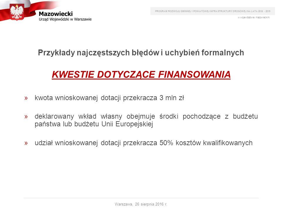 Przykłady najczęstszych błędów i uchybień formalnych KWESTIE DOTYCZĄCE FINANSOWANIA »kwota wnioskowanej dotacji przekracza 3 mln zł »deklarowany wkład