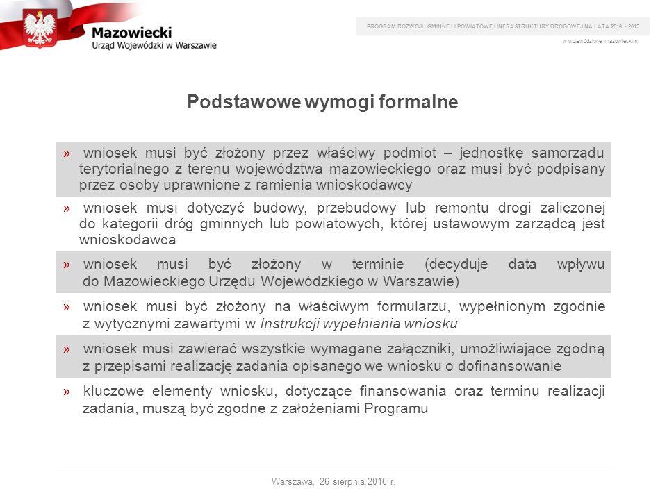 Podstawowe wymogi formalne PROGRAM ROZWOJU GMINNEJ I POWIATOWEJ INFRASTRUKTURY DROGOWEJ NA LATA 2016 - 2019 Warszawa, 26 sierpnia 2016 r.