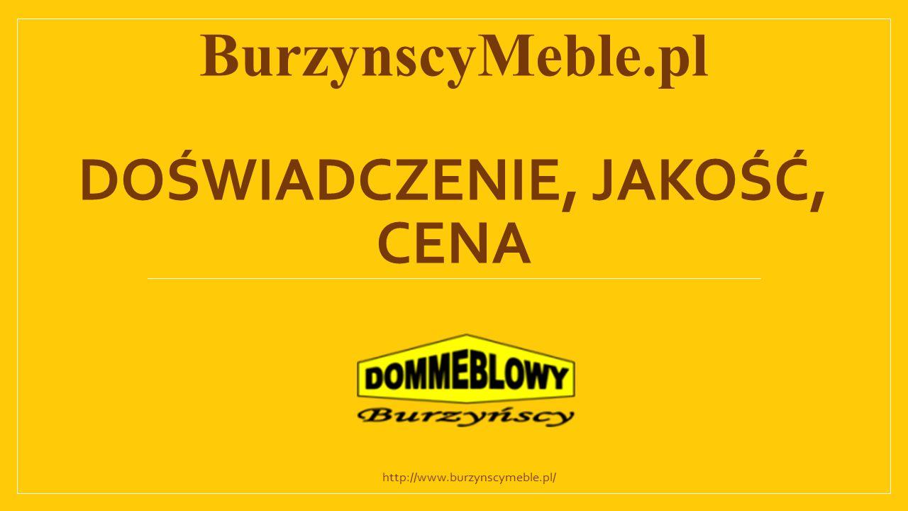 BurzynscyMeble.pl DOŚWIADCZENIE, JAKOŚĆ, CENA http://www.burzynscymeble.pl/