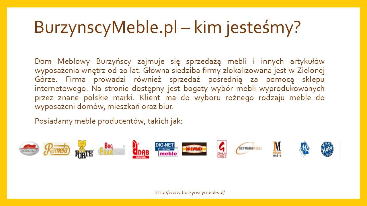BurzynscyMeble.pl – profesjonalna firma Slogan naszej firmy brzmi: Doświadczenie, Jakość, Cena.