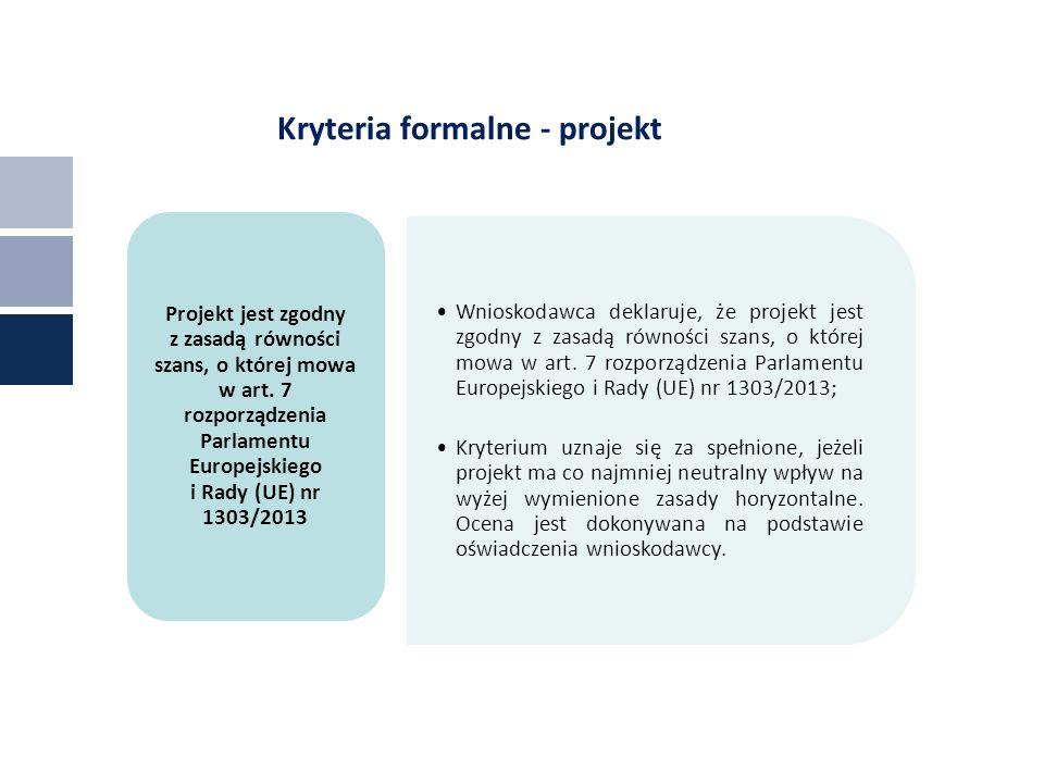 Kryteria formalne - projekt Wnioskodawca deklaruje, że projekt jest zgodny z zasadą równości szans, o której mowa w art.