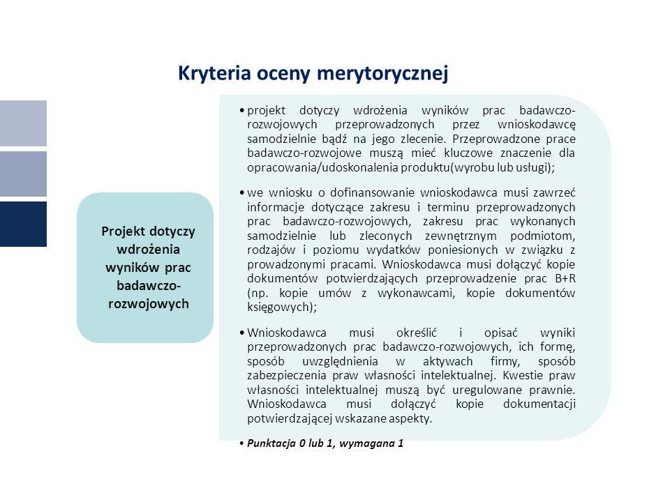 Kryteria oceny merytorycznej projekt dotyczy wdrożenia wyników prac badawczo- rozwojowych przeprowadzonych przez wnioskodawcę samodzielnie bądź na jego zlecenie.