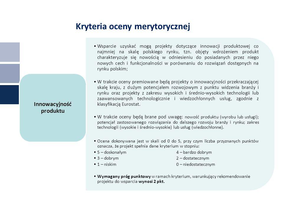 Kryteria oceny merytorycznej Wsparcie uzyskać mogą projekty dotyczące innowacji produktowej co najmniej na skalę polskiego rynku, tzn.