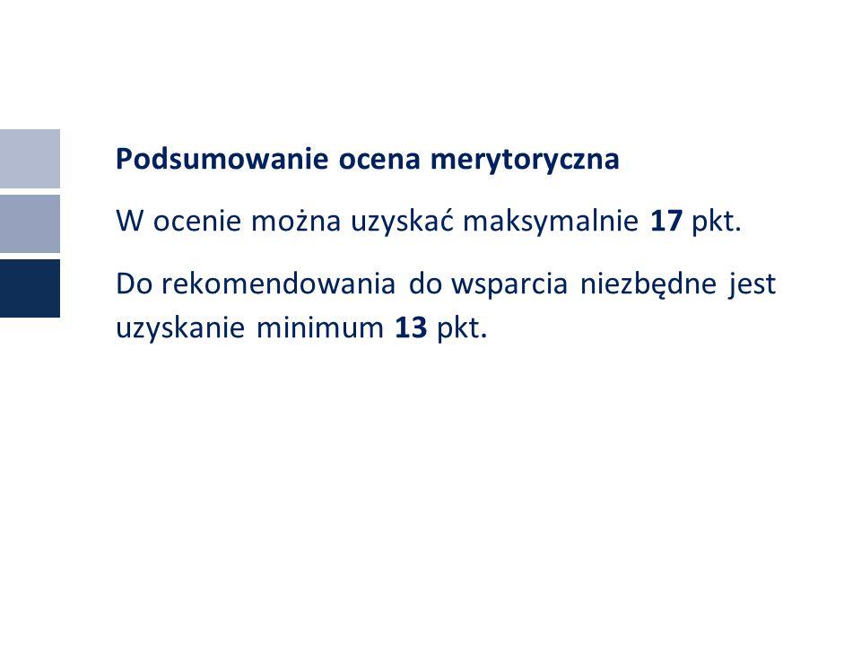 Podsumowanie ocena merytoryczna W ocenie można uzyskać maksymalnie 17 pkt.
