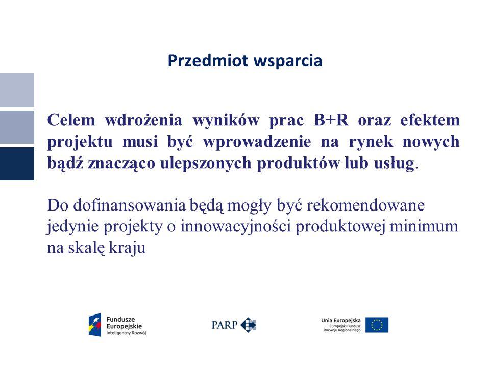 Przedmiot wsparcia Celem wdrożenia wyników prac B+R oraz efektem projektu musi być wprowadzenie na rynek nowych bądź znacząco ulepszonych produktów lub usług.