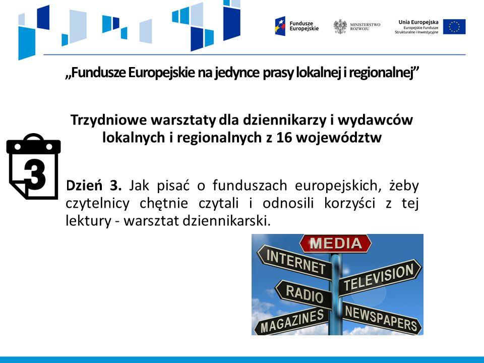 """""""Fundusze Europejskie na jedynce prasy lokalnej i regionalnej Trzydniowe warsztaty dla dziennikarzy i wydawców lokalnych i regionalnych z 16 województw Dzień 3."""