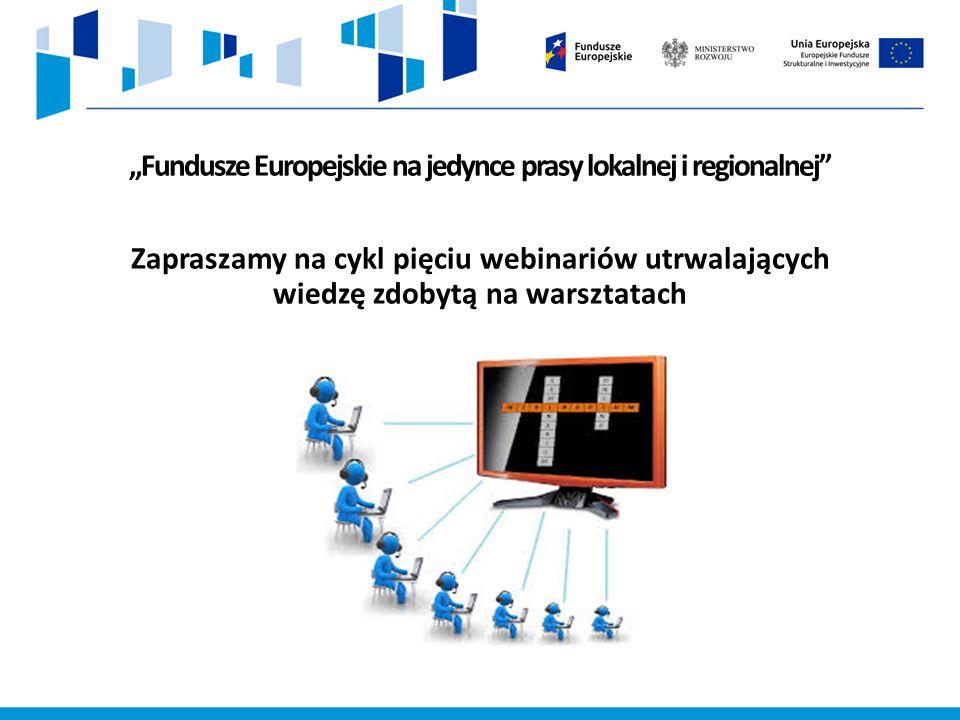"""""""Fundusze Europejskie na jedynce prasy lokalnej i regionalnej Zapraszamy na cykl pięciu webinariów utrwalających wiedzę zdobytą na warsztatach"""