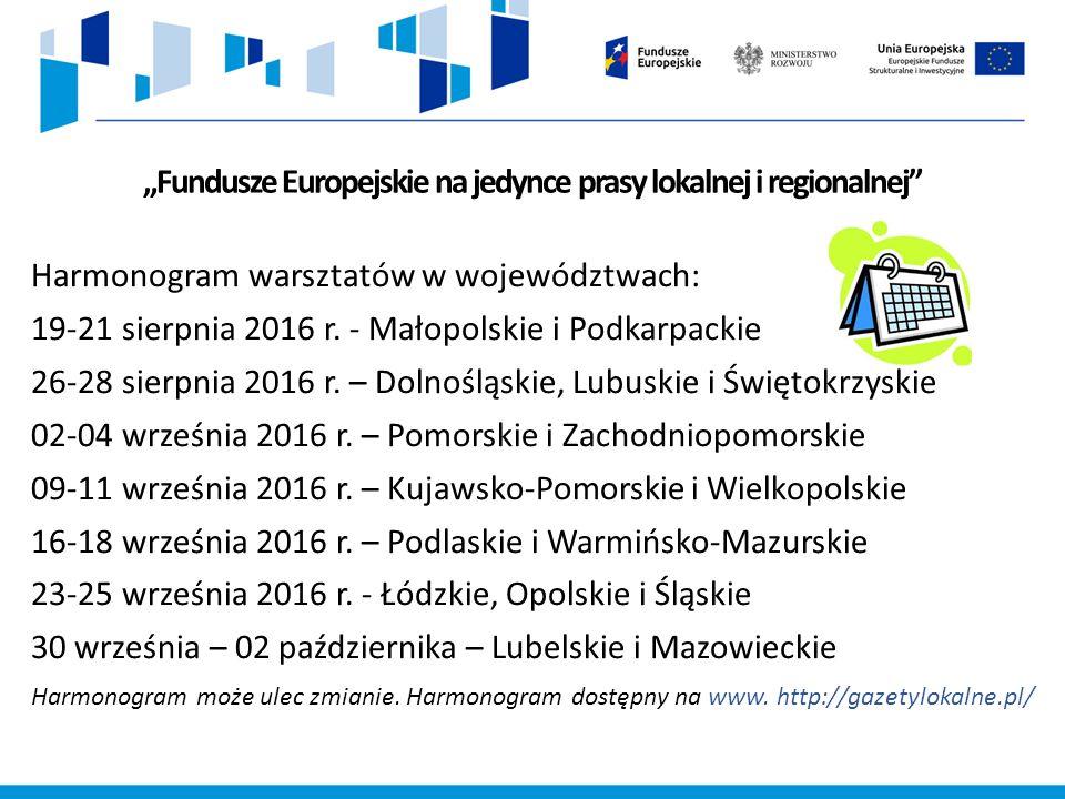 """""""Fundusze Europejskie na jedynce prasy lokalnej i regionalnej Harmonogram warsztatów w województwach: 19-21 sierpnia 2016 r."""