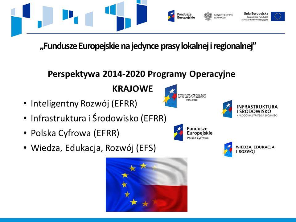 """""""Fundusze Europejskie na jedynce prasy lokalnej i regionalnej Perspektywa 2014-2020 Programy Operacyjne KRAJOWE Inteligentny Rozwój (EFRR) Infrastruktura i Środowisko (EFRR) Polska Cyfrowa (EFRR) Wiedza, Edukacja, Rozwój (EFS)"""