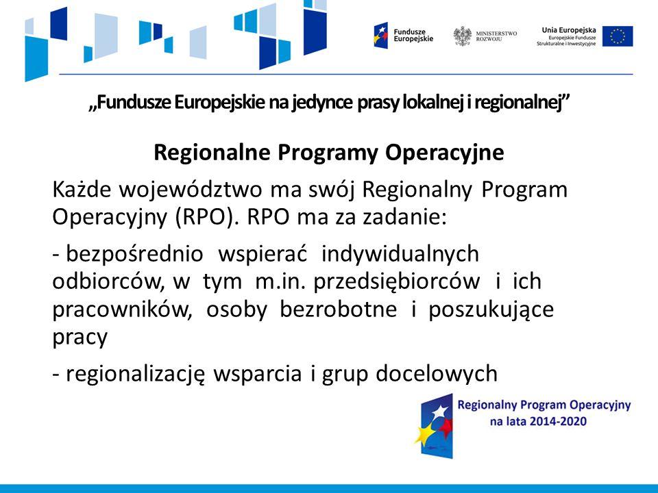 """""""Fundusze Europejskie na jedynce prasy lokalnej i regionalnej Regionalne Programy Operacyjne Każde województwo ma swój Regionalny Program Operacyjny (RPO)."""