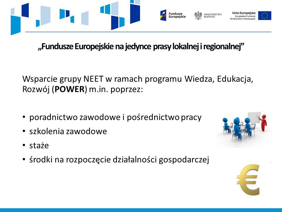 """""""Fundusze Europejskie na jedynce prasy lokalnej i regionalnej Wsparcie grupy NEET w ramach programu Wiedza, Edukacja, Rozwój (POWER) m.in."""