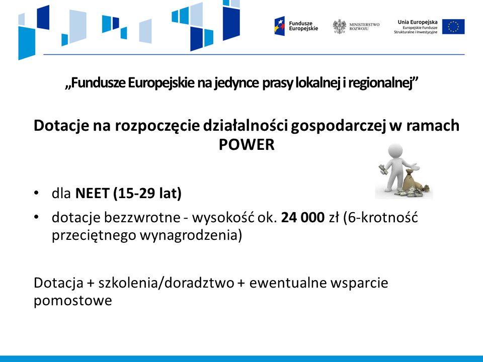 """""""Fundusze Europejskie na jedynce prasy lokalnej i regionalnej Dotacje na rozpoczęcie działalności gospodarczej w ramach POWER dla NEET (15-29 lat) dotacje bezzwrotne - wysokość ok."""