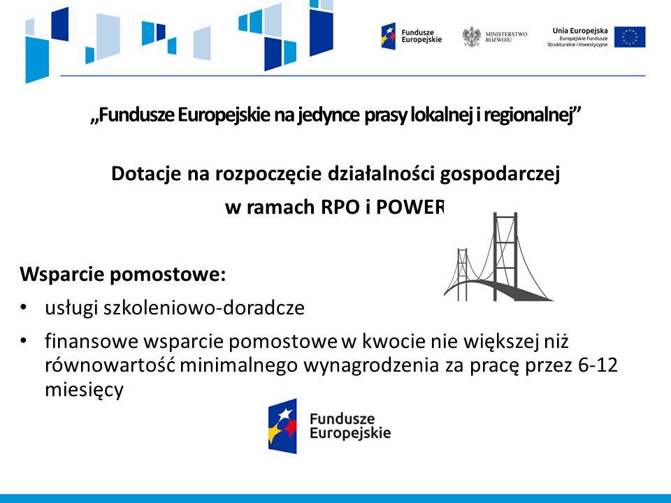 """""""Fundusze Europejskie na jedynce prasy lokalnej i regionalnej Dotacje na rozpoczęcie działalności gospodarczej w ramach RPO i POWER Wsparcie pomostowe: usługi szkoleniowo-doradcze finansowe wsparcie pomostowe w kwocie nie większej niż równowartość minimalnego wynagrodzenia za pracę przez 6-12 miesięcy"""