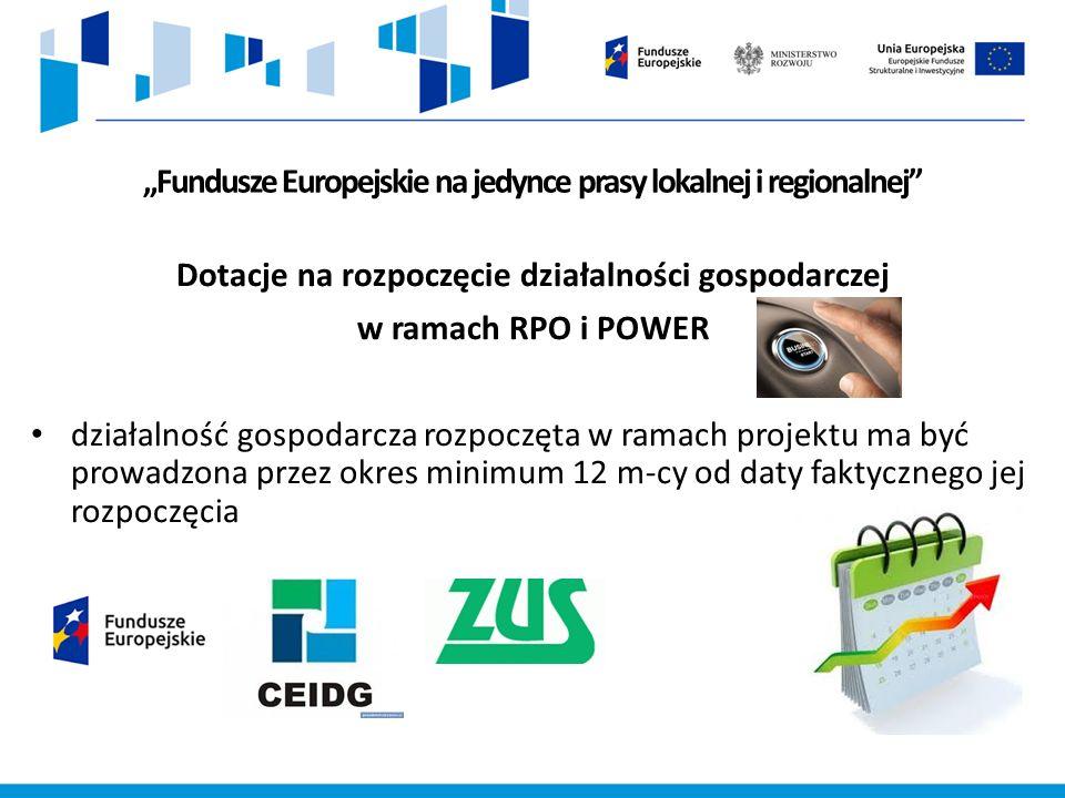 """""""Fundusze Europejskie na jedynce prasy lokalnej i regionalnej Dotacje na rozpoczęcie działalności gospodarczej w ramach RPO i POWER działalność gospodarcza rozpoczęta w ramach projektu ma być prowadzona przez okres minimum 12 m-cy od daty faktycznego jej rozpoczęcia"""