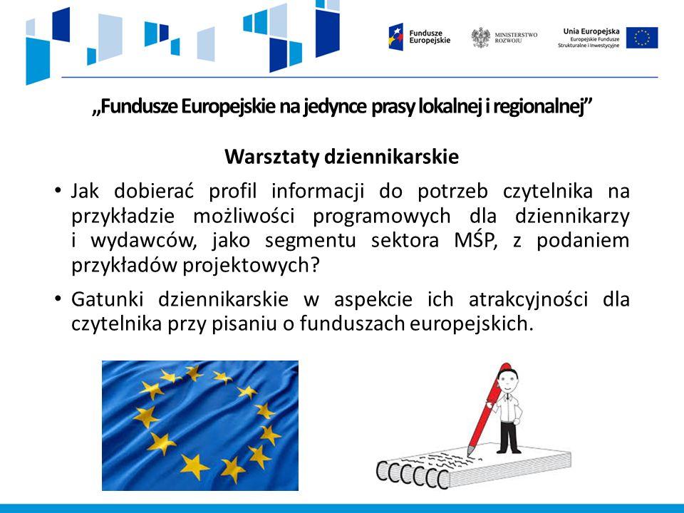 """""""Fundusze Europejskie na jedynce prasy lokalnej i regionalnej Warsztaty dziennikarskie Jak dobierać profil informacji do potrzeb czytelnika na przykładzie możliwości programowych dla dziennikarzy i wydawców, jako segmentu sektora MŚP, z podaniem przykładów projektowych."""