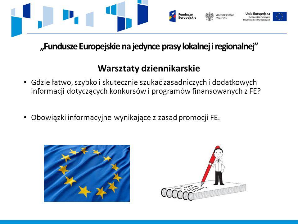 """""""Fundusze Europejskie na jedynce prasy lokalnej i regionalnej Warsztaty dziennikarskie Gdzie łatwo, szybko i skutecznie szukać zasadniczych i dodatkowych informacji dotyczących konkursów i programów finansowanych z FE."""