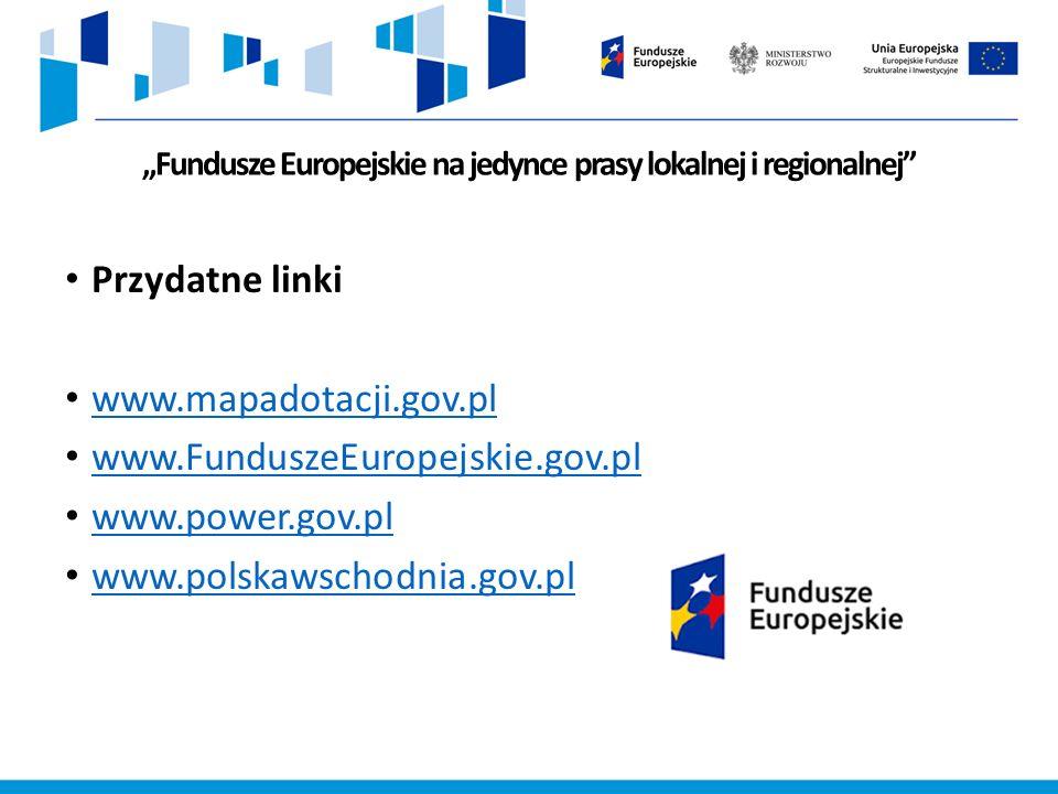 """""""Fundusze Europejskie na jedynce prasy lokalnej i regionalnej Przydatne linki www.mapadotacji.gov.pl www.FunduszeEuropejskie.gov.pl www.FunduszeEuropejskie.gov.pl www.power.gov.pl www.polskawschodnia.gov.pl"""