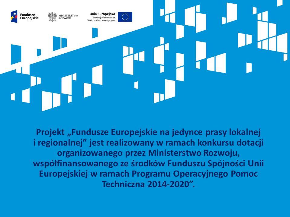"""Projekt """"Fundusze Europejskie na jedynce prasy lokalnej i regionalnej jest realizowany w ramach konkursu dotacji organizowanego przez Ministerstwo Rozwoju, współfinansowanego ze środków Funduszu Spójności Unii Europejskiej w ramach Programu Operacyjnego Pomoc Techniczna 2014-2020 ."""