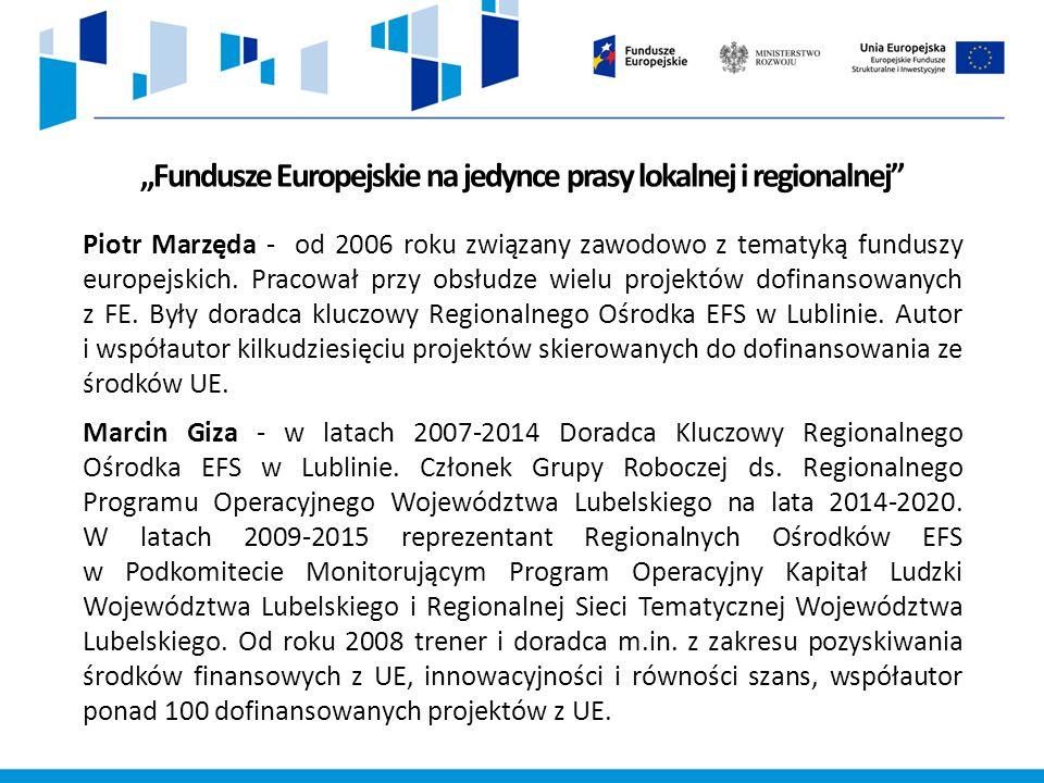 """""""Fundusze Europejskie na jedynce prasy lokalnej i regionalnej Piotr Marzęda - od 2006 roku związany zawodowo z tematyką funduszy europejskich."""