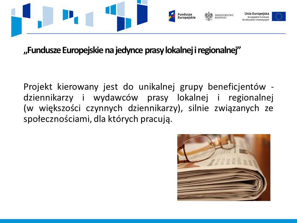 """""""Fundusze Europejskie na jedynce prasy lokalnej i regionalnej Projekt kierowany jest do unikalnej grupy beneficjentów - dziennikarzy i wydawców prasy lokalnej i regionalnej (w większości czynnych dziennikarzy), silnie związanych ze społecznościami, dla których pracują."""