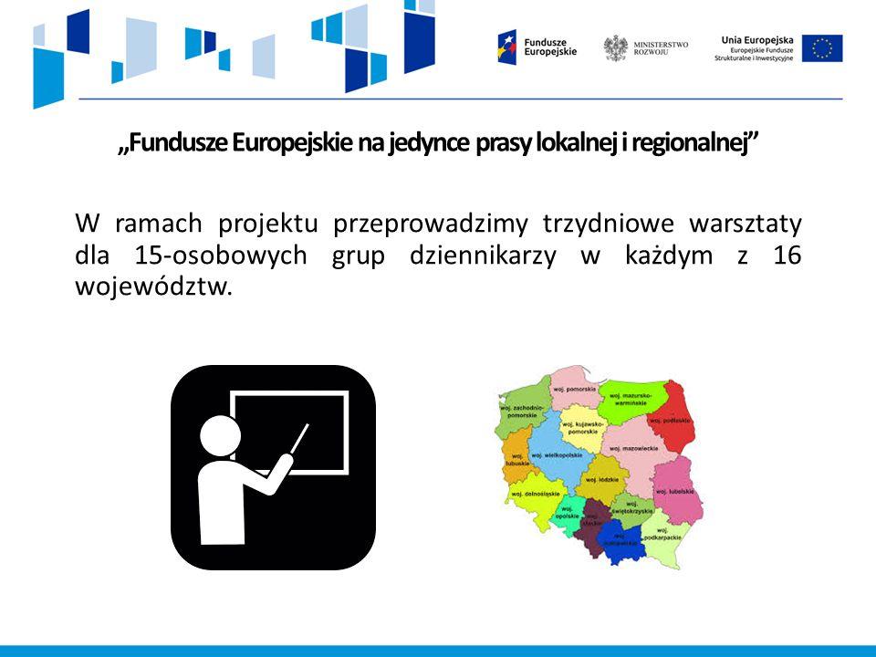 """""""Fundusze Europejskie na jedynce prasy lokalnej i regionalnej W ramach projektu przeprowadzimy trzydniowe warsztaty dla 15-osobowych grup dziennikarzy w każdym z 16 województw."""