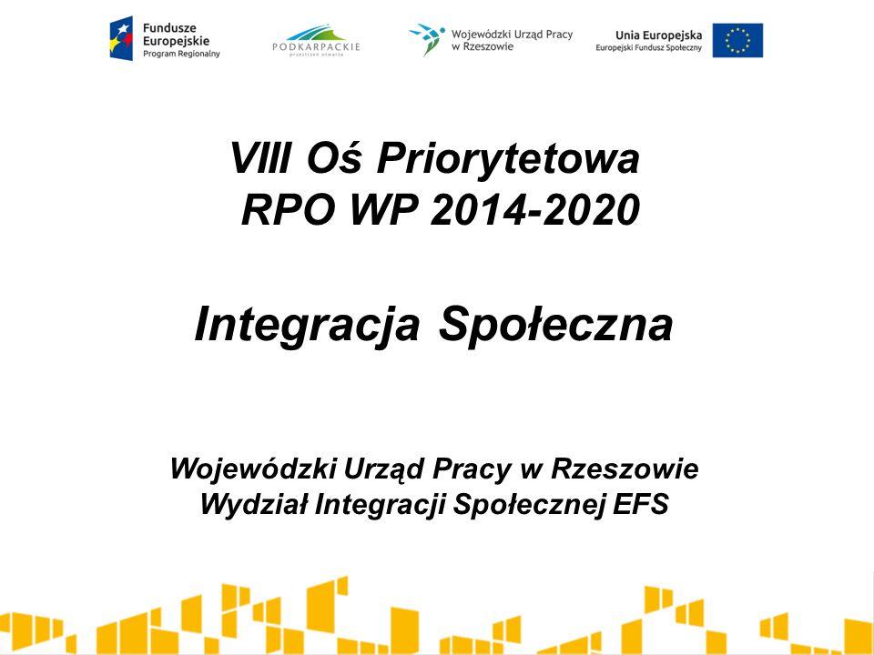 VIII Oś Priorytetowa RPO WP 2014-2020 Integracja Społeczna Wojewódzki Urząd Pracy w Rzeszowie Wydział Integracji Społecznej EFS