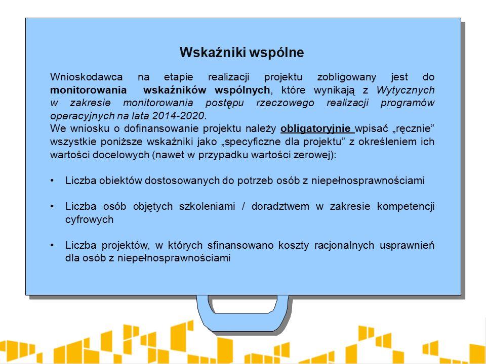 Wskaźniki wspólne Wnioskodawca na etapie realizacji projektu zobligowany jest do monitorowania wskaźników wspólnych, które wynikają z Wytycznych w zakresie monitorowania postępu rzeczowego realizacji programów operacyjnych na lata 2014-2020.