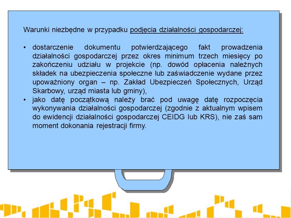 Warunki niezbędne w przypadku podjęcia działalności gospodarczej: dostarczenie dokumentu potwierdzającego fakt prowadzenia działalności gospodarczej przez okres minimum trzech miesięcy po zakończeniu udziału w projekcie (np.