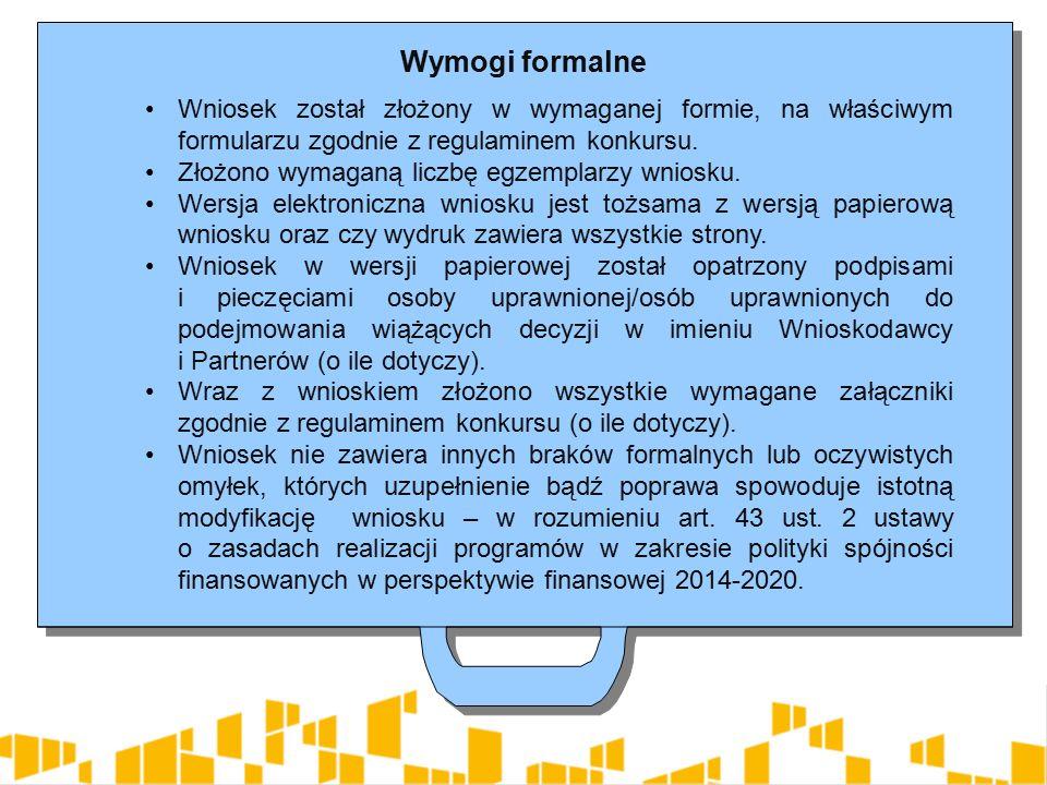 Wymogi formalne Wniosek został złożony w wymaganej formie, na właściwym formularzu zgodnie z regulaminem konkursu.