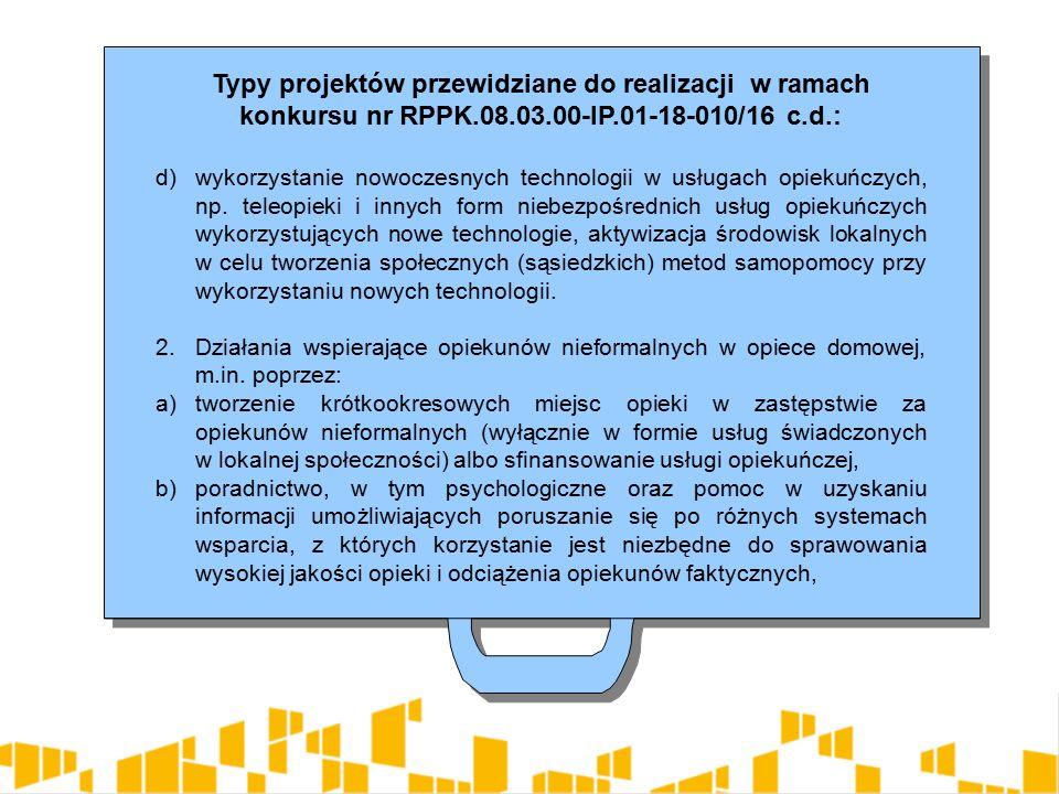 Typy projektów przewidziane do realizacji w ramach konkursu nr RPPK.08.03.00-IP.01-18-010/16 c.d.: d)wykorzystanie nowoczesnych technologii w usługach opiekuńczych, np.