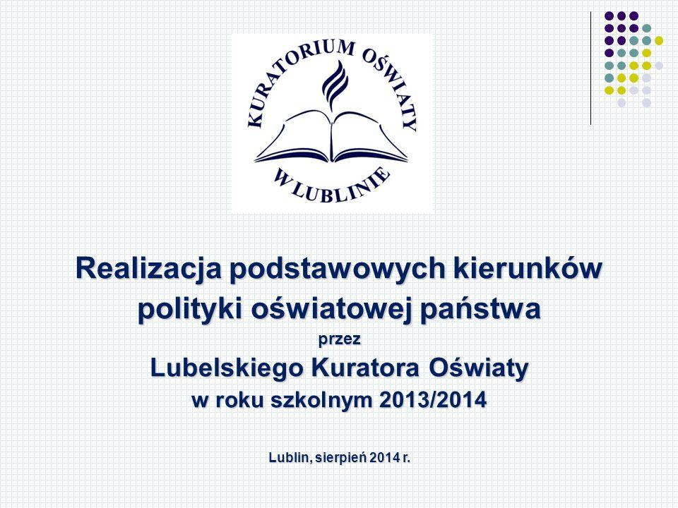Realizacja podstawowych kierunków polityki oświatowej państwa przez Lubelskiego Kuratora Oświaty w roku szkolnym 2013/2014 Lublin, sierpień 2014 r.