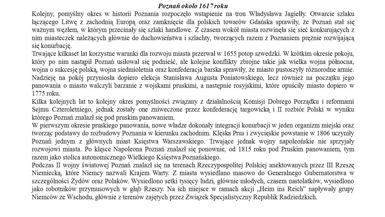 Poznań około 1617 roku Kolejny, pomyślny okres w historii Poznania rozpoczęło wstąpienie na tron Władysława Jagiełły. Otwarcie szlaku łączącego Litwę