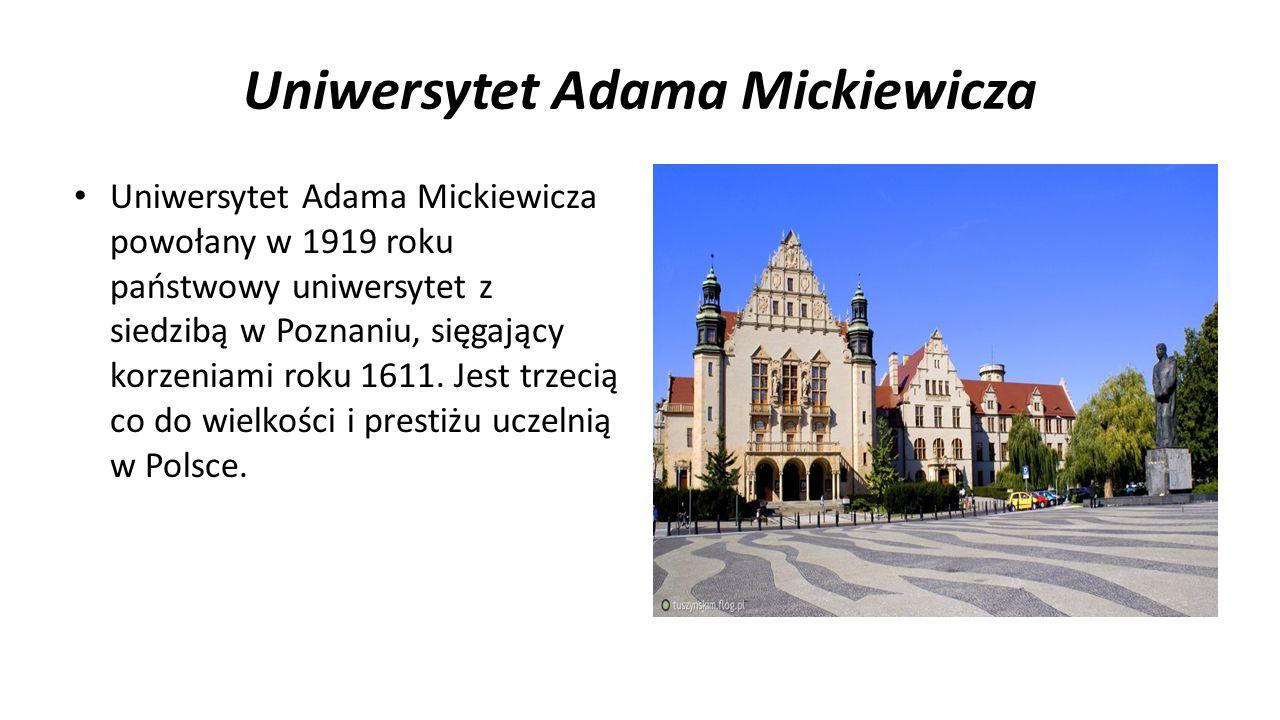 Uniwersytet Adama Mickiewicza Uniwersytet Adama Mickiewicza powołany w 1919 roku państwowy uniwersytet z siedzibą w Poznaniu, sięgający korzeniami roku 1611.