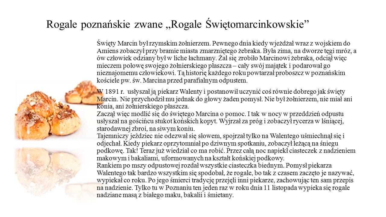 """Rogale poznańskie zwane """"Rogale Świętomarcinkowskie"""" Święty Marcin był rzymskim żołnierzem. Pewnego dnia kiedy wjeżdżał wraz z wojskiem do Amiens zoba"""